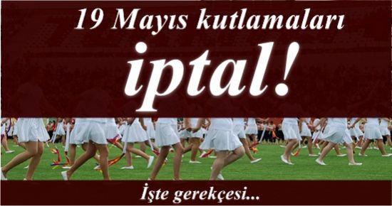 ŞOK! 19 MAYIS KUTLAMALARI İPTAL!