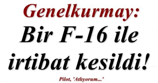 ŞOK! F-16 UÇAĞI İLE İRTİBAT KESİLDİ