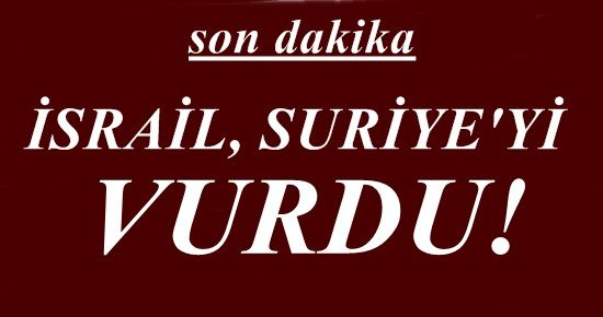 ŞOK! İSRAİL, SURİYE'Yİ VURDU!