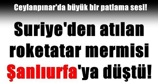 ŞOK! ROKETATAR MERMİSİ ŞANLIURFA'YA DÜŞTÜ!