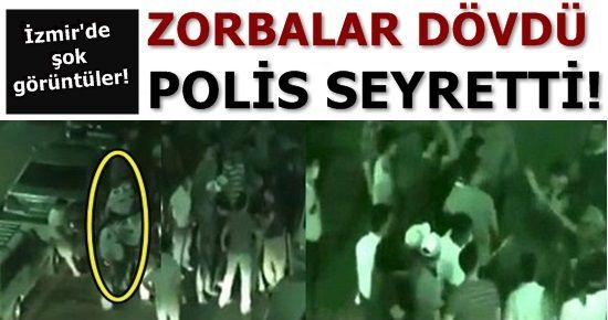 ŞOK! ZORBALAR DÖVDÜ, POLİSLER SEYRETTİ!