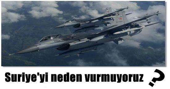 SURİYE'Yİ VURMUYORUZ, ÇÜNKÜ...