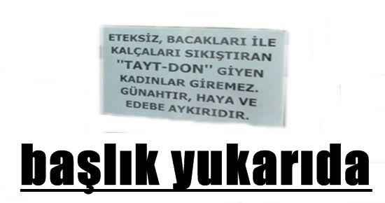 'TAYT-DON GİYEN KADINLAR GİREMEZ'