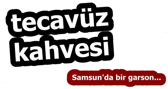 TECAVÜZ KAHVESİ!