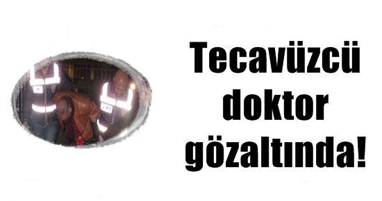 TECAVÜZCÜ DOKTOR GÖZALTINDA!