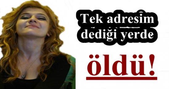 TEK ADRESİM DEDİĞİ YERDE ÖLDÜ!
