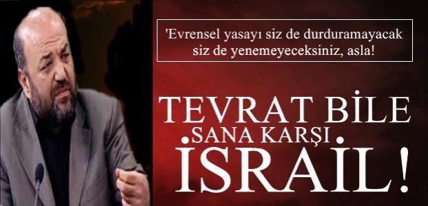 'TEVRAT BİLE SANA KARŞI...'