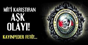 MİT'İ KARIŞTIRAN FETÖ AŞKI!