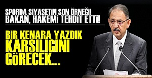 BAKAN'DAN HAKEME TEHDİT!..