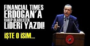 ERDOĞAN'I ALTEDEBİLECEK LİDERİ YAZDI!