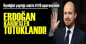 BİLAL ERDOĞAN'IN VAKFINDA OPERASYON!