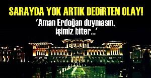 SARAYDA YOK ARTIK DEDİRTEN OLAY!..