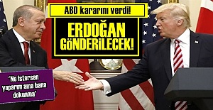 ABD KARAR VERDİ: ERDOĞAN GÖNDERİLECEK...