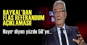 'HAYIR DİYEN YÜZDE 50'YE...'