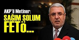 AKP'Lİ METİNER'DEN 'FETÖ' İSYANI!