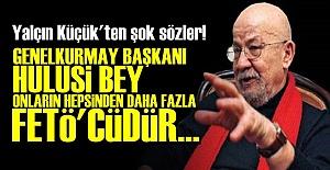 'HULUSİ BEY DAHA FAZLA FETÖ'CÜDÜR...'