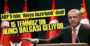 '15 TEMMUZ'UN İKİNCİ DALGASI GELİYOR...'