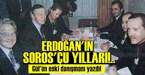 ERDOĞAN'IN SOROS'ÇU YILLARI!..