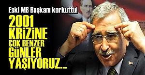 '2001 KRİZİNE BENZER GÜNLER YAŞIYORUZ'