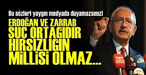 'ERDOĞAN VE ZARRAB SUÇ ORTAĞIDIR...'