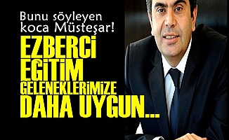 'EZBERCİ EĞİTİM GELENEKLERİMİZE DAHA UYGUN'