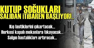 KUTUP SOĞUKLARI BAŞLIYOR!..