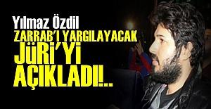 ZARRAB'I YARGILAYACAK JÜRİYİ AÇIKLADI!