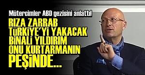'ZARRAB TÜRKİYE'Yİ YAKACAK...'