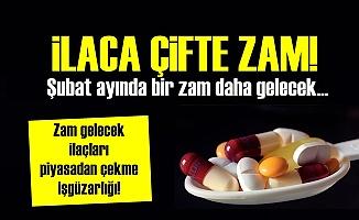 İLACA ÇİFTE ZAM!..