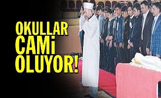 OKULLAR CAMİYE DÖNÜŞÜYOR!..