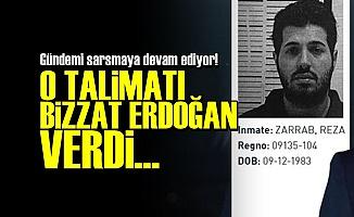 REZA ZARRAB: O TALİMATI ERDOĞAN VERDİ...