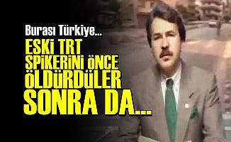 TRT SPİKERİNİ 'ÖLDÜRDÜLER' SONRA DA...