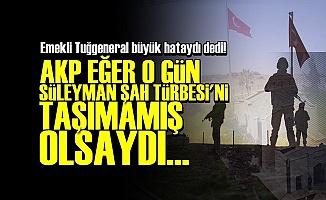 AKP SÜLEYMAN ŞAH'I TAŞIMAMİS OLSAYDI...