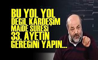 'BU YOL YOL DEĞİL KARDEŞİM...'