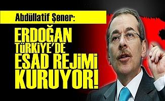 'ERDOĞAN ESAD REJİMİ KURUYOR...'