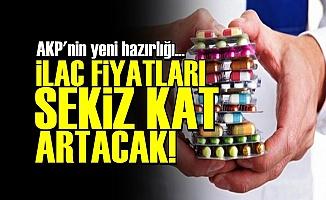 İLAÇ FİYATLARI SEKİZ KAT ARTACAK!..