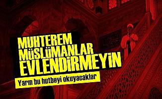 İŞTE DİYANET'İN YARIN Kİ HUTBESİ!..