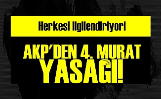 AKP'DEN 4. MURAD YASAĞI!
