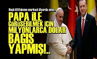 'MİLLETİN PARASINI HAÇLI VATİKAN'A BAĞIŞLADI'