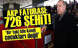AKP FATURASI: 726 ŞEHİT! HEPSİ DE HALK ÇOCUĞU...