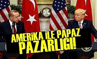 AMERİKA İLE PAPAZ PAZARLIĞI!