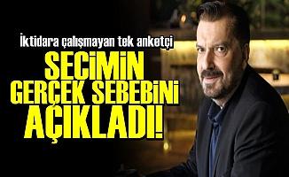 SEÇİMİN GERÇEK SEBEBİNİ AÇIKLADI!