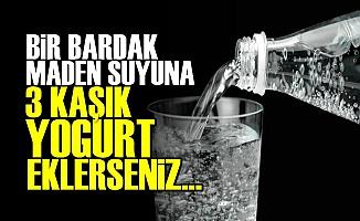 BİR BARDAK MADEN SUYUNA 3 KAŞIK YOĞURT...