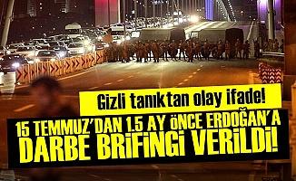 DARBEDEN 1.5 AY ÖNCE ERDOĞAN'A BRİFİNG!