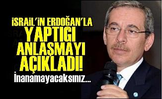 ERDOĞAN'IN İSRAİL'LE YAPTIĞI ANLAŞMAYI AÇIKLADI!