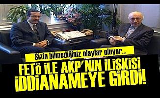 FETÖ-AKP İLİŞKİSİ İDDİANAMEYE GİRDİ!