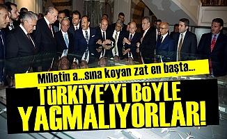 TÜRKİYE'Yİ BÖYLE YAĞMALIYORLAR!