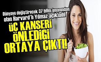 ÜÇ KANSERİ ÖNLEDİĞİ ORTAYA ÇIKTI!