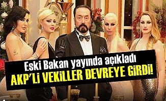 AKP'li Vekiller 'Adnan Oktar İçin' Devreye Girdi!