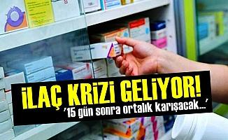 İlaç Krizi Geliyor!